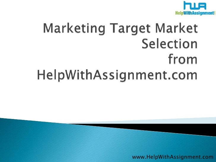 Marketing Target Market Selectionfrom HelpWithAssignment.com<br />www.HelpWithAssignment.com<br />
