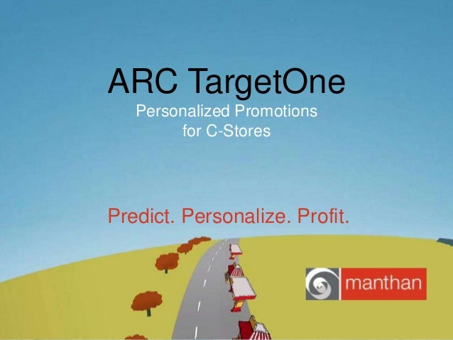 ARC TargetOne Personalized Promotions for C-Stores  Predict. Personalize. Profit.