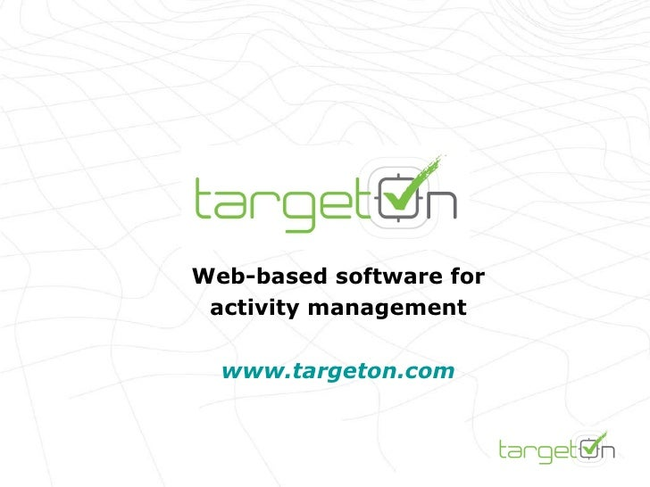 Web-based software for activity management www.targeton.com