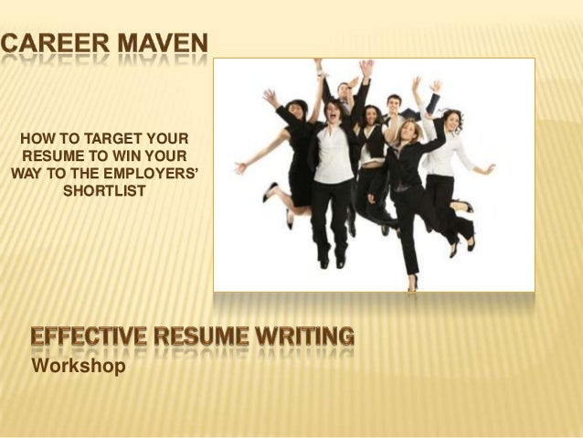 HOW TO TARGET YOUR RESUME TO WIN YOURWAY TO THE EMPLOYERS'      SHORTLIST  Workshop