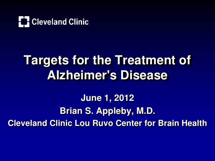 Targets for the Treatment of      Alzheimers Disease                 June 1, 2012            Brian S. Appleby, M.D.Clevela...