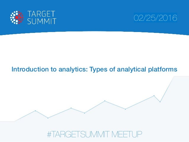 #TARGETSUMMIT MEETUP 02/25/2016 Introduction to analytics: Types of analytical platforms