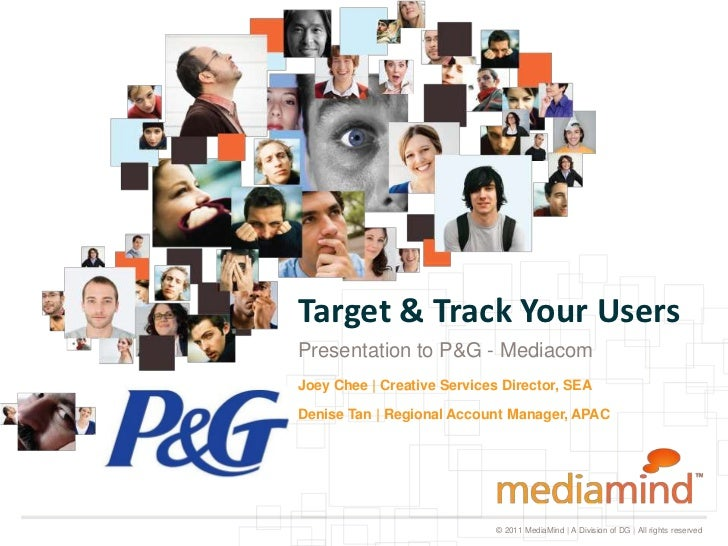 Target & Track Your UsersPresentation to P&G - MediacomJoey Chee | Creative Services Director, SEADenise Tan | Regional Ac...