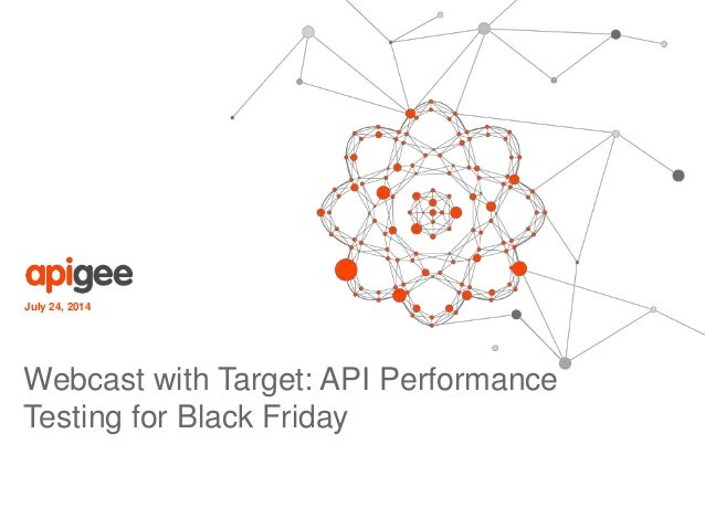 July 24, 2014  Webcast with Target: API Performance  Testing for Black Friday