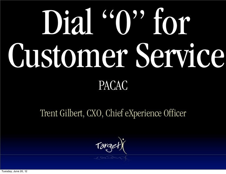 """Dial """"0"""" for    Customer Service                                        PACAC                       Trent Gilbert, CXO, Ch..."""