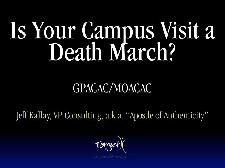 """Is Your Campus Visit a     Death March?                 GPACAC/MOACACJeff Kallay, VP Consulting, a.k.a. """"Apostle of Authen..."""