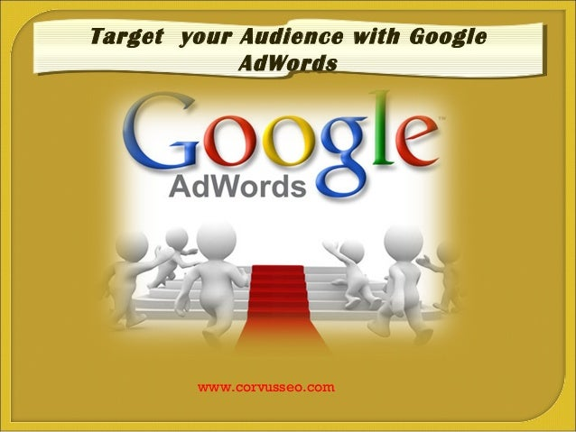 Target your Audience with GoogleTarget your Audience with Google            AdWords            AdWords        www.corvusse...