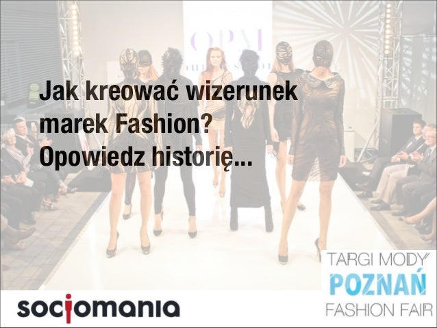 Jak kreować wizerunekmarek Fashion?Opowiedz historię...