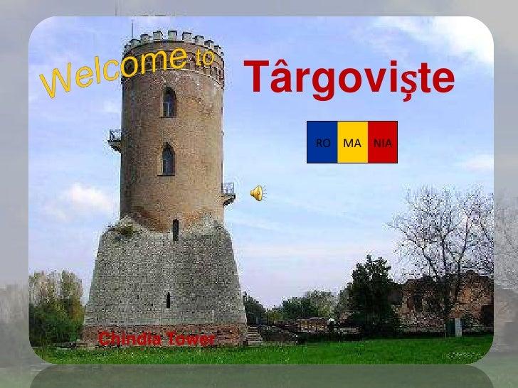 Târgoviște<br />Welcometo<br /> RO    MA    NIA<br />Chindia Tower<br />