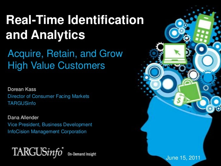 Real-Time Identification and Analytics<br />Acquire, Retain, and Grow High Value Customers<br />Dorean Kass<br />Director ...