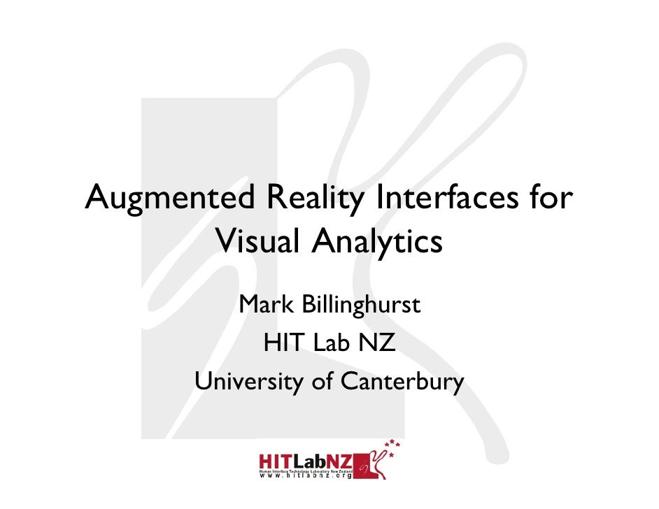 Augmented Reality Interfaces for        Visual Analytics            Mark Billinghurst              HIT Lab NZ        Unive...