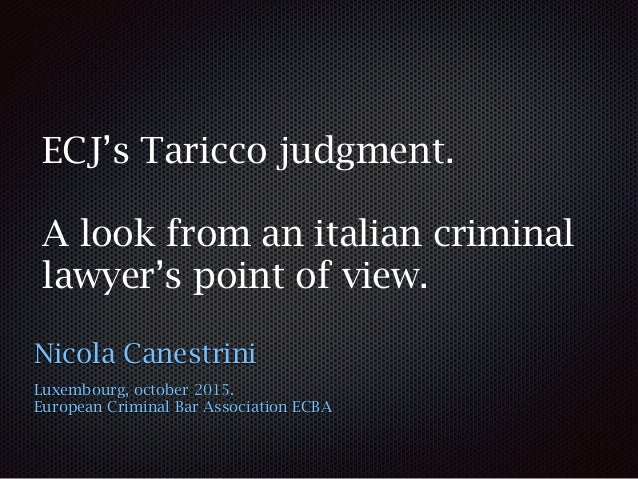 ECJ's Taricco judgment. A look from an italian criminal lawyer's point of view. Nicola Canestrini Luxembourg, october 2015...