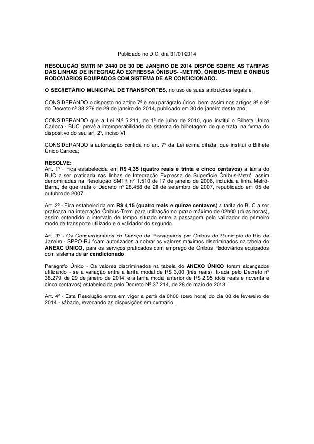 Publicado no D.O. dia 31/01/2014 RESOLUÇÃO SMTR Nº 2440 DE 30 DE JANEIRO DE 2014 DISPÕE SOBRE AS TARIFAS DAS LINHAS DE INT...