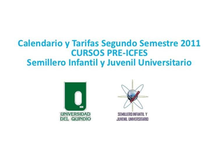 Calendario y Tarifas Segundo Semestre 2011<br />CURSOS PRE-ICFES<br />Semillero Infantil y Juvenil Universitario <br />
