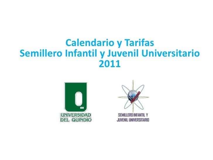 Calendario y Tarifas <br />Semillero Infantil y Juvenil Universitario 2011<br />