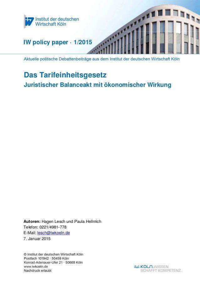 Das Tarifeinheitsgesetz Juristischer Balanceakt mit ökonomischer Wirkung IW policy paper · 1/2015 Autoren: Hagen Lesch und...