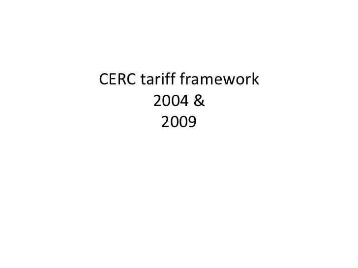 CERC tariff framework       2004 &        2009
