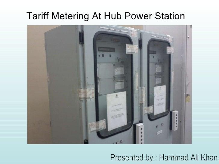 Tariff Metering At Hub Power Station Presented by : Hammad Ali Khan