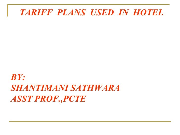 TARIFF  PLANS  USED  IN  HOTEL BY: SHANTIMANI SATHWARA ASST PROF.,PCTE