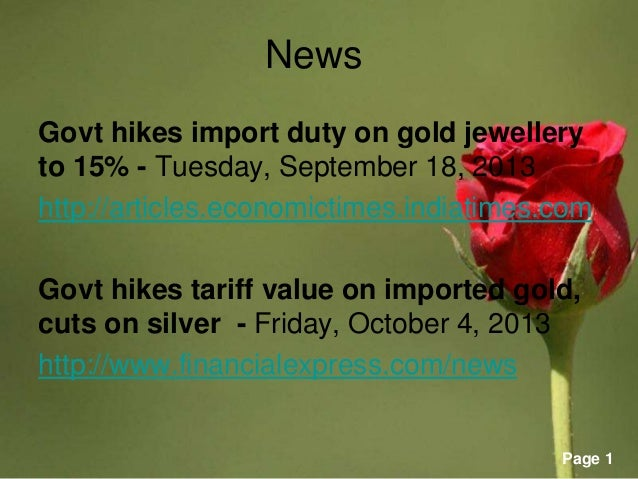 Page 1 News Govt hikes import duty on gold jewellery to 15% - Tuesday, September 18, 2013 http://articles.economictimes.in...