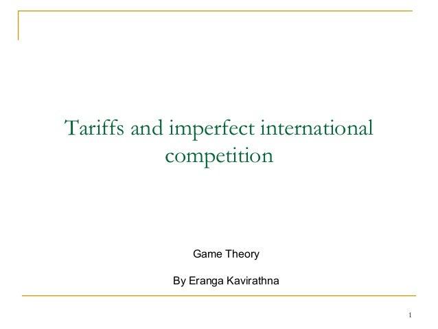 Tariffs and imperfect international           competition               Game Theory            By Eranga Kavirathna       ...