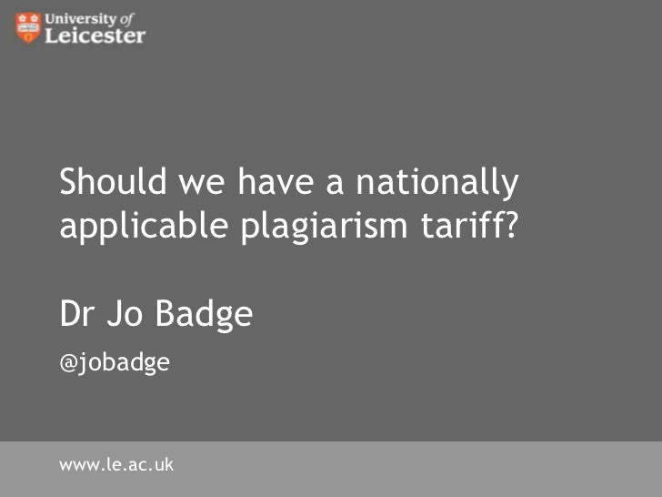 Should we have a nationally applicable plagiarism tariff?Dr Jo Badge@jobadge<br />www.le.ac.uk<br />