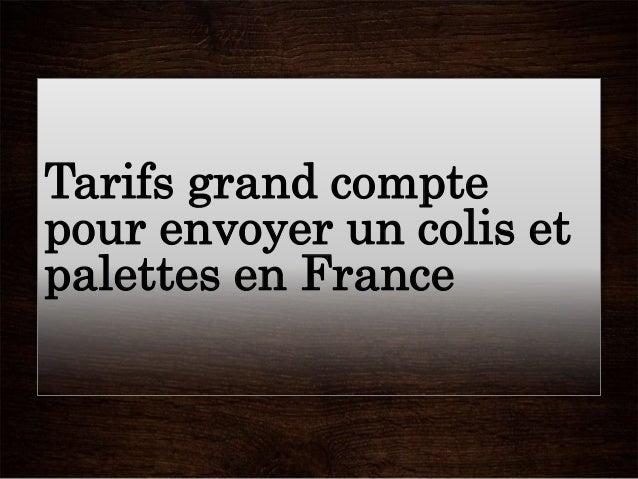 Tarifs grand compte pour envoyer un colis et palettes en France