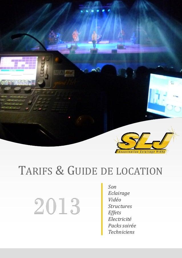TARIFS & GUIDE DE LOCATIONSonEclairageVidéoStructuresEffetsElectricitéPacks soiréeTechniciens201320132013