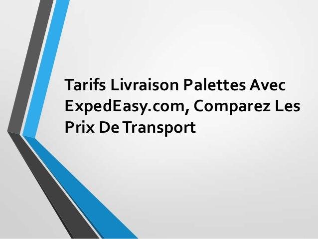 Tarifs Livraison Palettes Avec ExpedEasy.com, Comparez Les Prix DeTransport