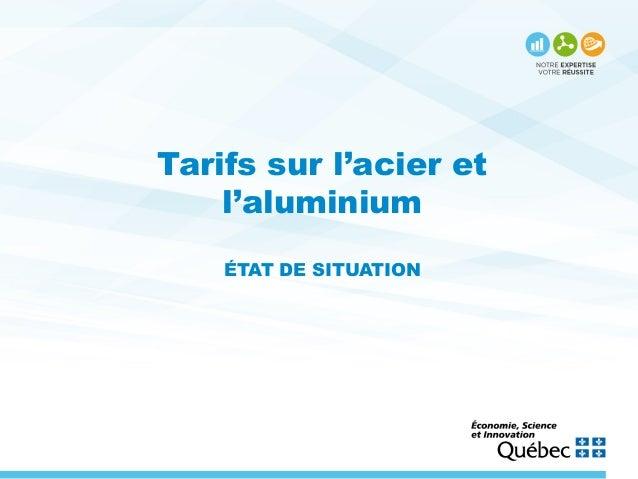 Tarifs sur l'acier et l'aluminium ÉTAT DE SITUATION