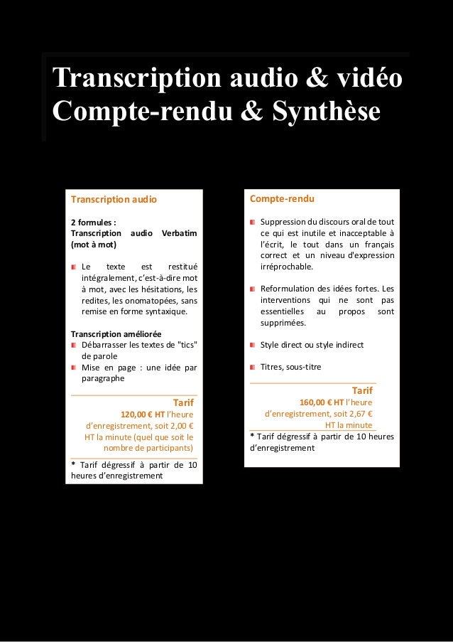 Transcription audio 2 formules : Transcription audio Verbatim (mot à mot) Le texte est restitué intégralement, c'est-à-dir...