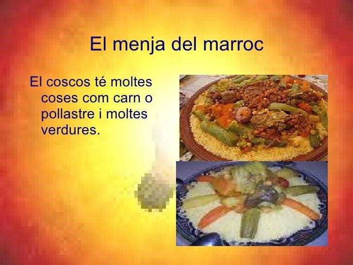 El menja del marroc <ul><li>El coscos té moltes coses com carn o pollastre i moltes verdures. </li></ul>