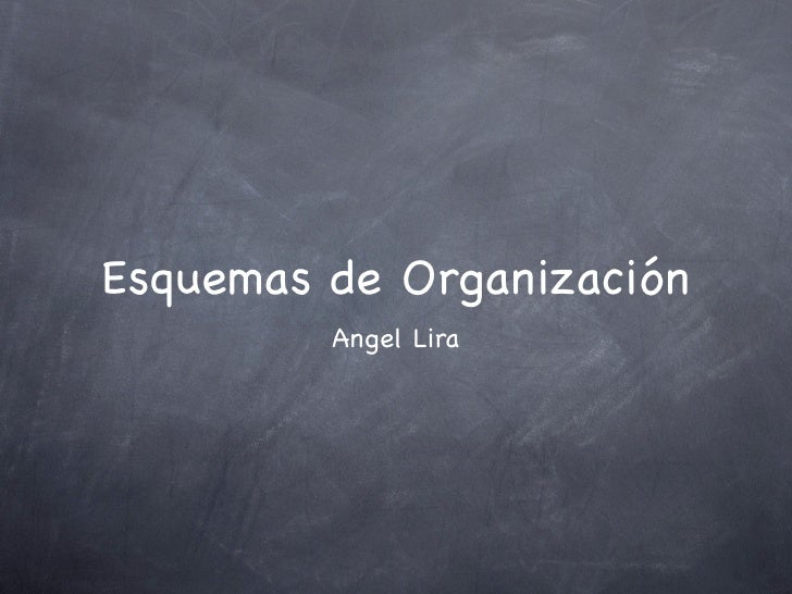Esquemas de Organización          Angel Lira