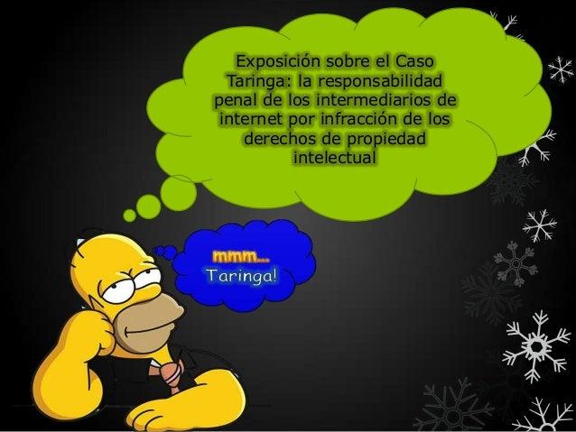 Exposición sobre el CasoTaringa: la responsabilidadpenal de los intermediarios deinternet por infracción de losderechos de...