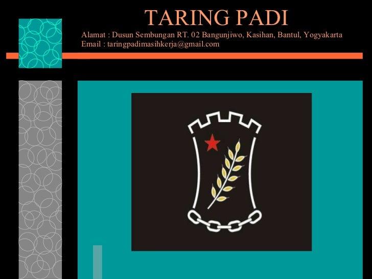TARING PADI Alamat : Dusun Sembungan RT. 02 Bangunjiwo, Kasihan, Bantul, Yogyakarta Email : taringpadimasihkerja@gmail.com