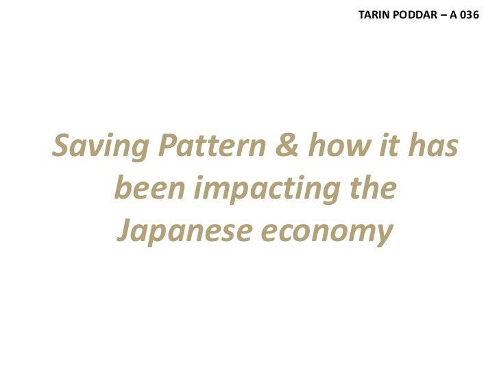 TARIN PODDAR – A 036Saving Pattern & how it has    been impacting the    Japanese economy