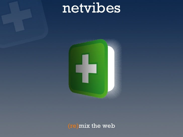 netvibes <ul><li>(re) mix the web </li></ul>