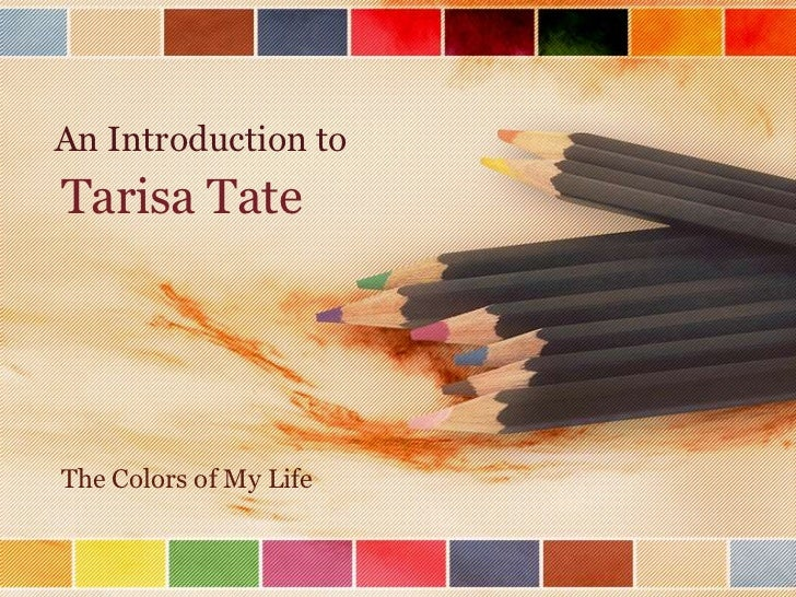 An Introduction to<br />Tarisa Tate<br />The Colors of My Life<br />