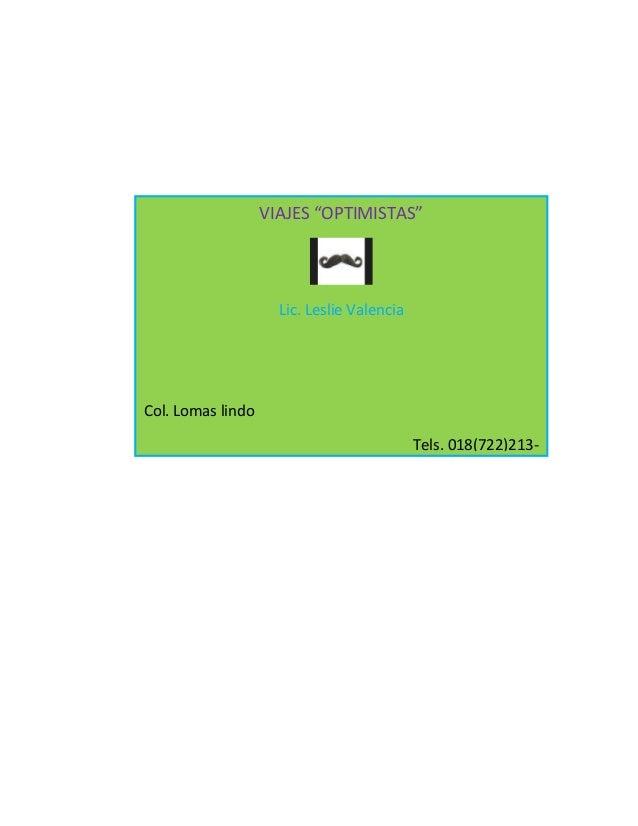 "VIAJES ""OPTIMISTAS""Lic. Leslie ValenciaCol. Lomas lindoTels. 018(722)213-"