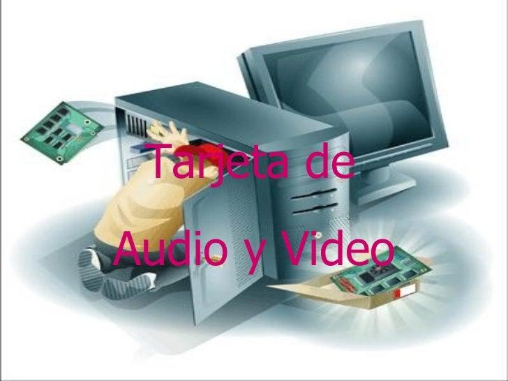 Tarjeta de   Audio y Video