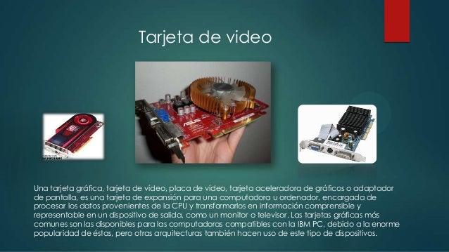 Tarjeta de video  Una tarjeta gráfica, tarjeta de vídeo, placa de vídeo, tarjeta aceleradora de gráficos o adaptador de pa...