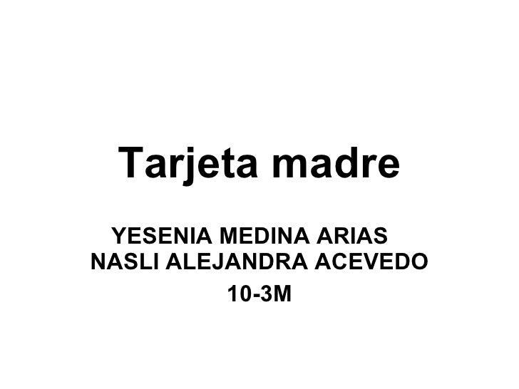 Tarjeta madre YESENIA MEDINA ARIAS  NASLI ALEJANDRA ACEVEDO 10-3M