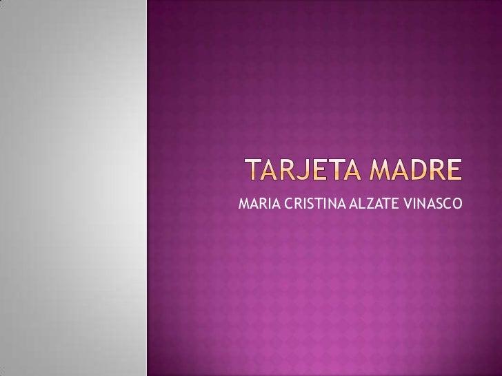 TARJETA MADRE<br />MARIA CRISTINA ALZATE VINASCO<br />