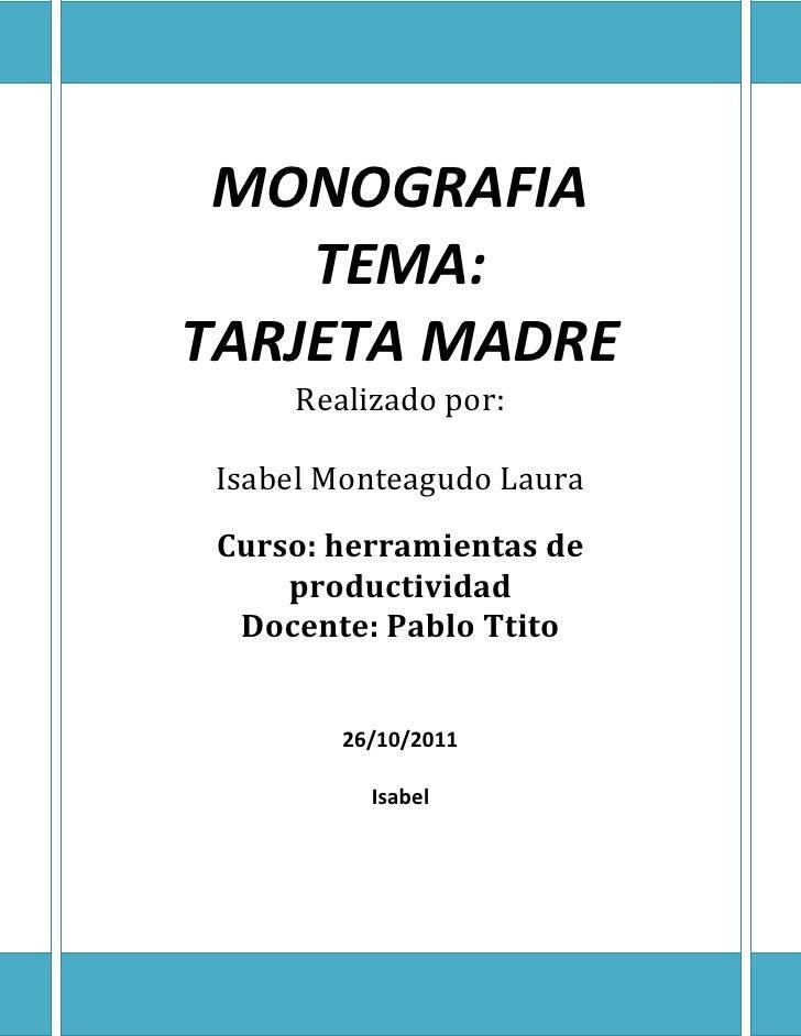 -0- MONOGRAFIA    TEMA:TARJETA MADRE     Realizado por: Isabel Monteagudo Laura Curso: herramientas de     productividad  ...