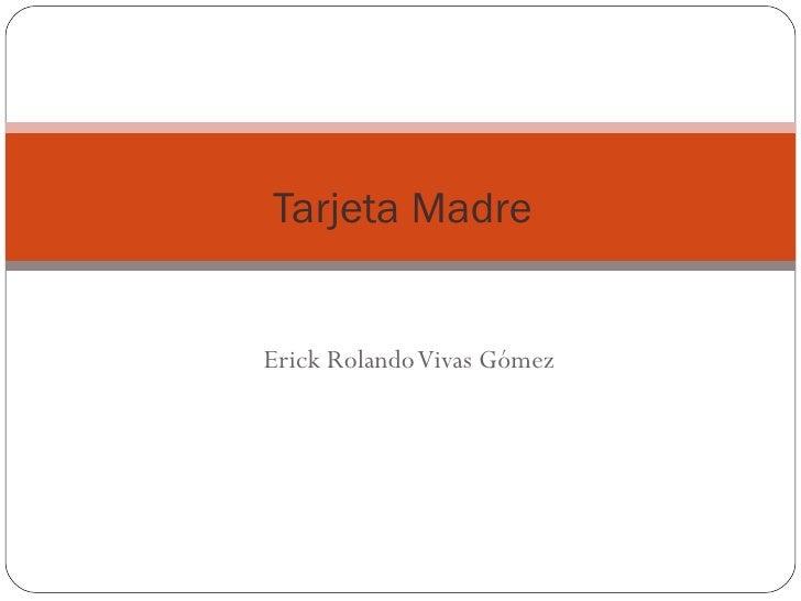 Tarjeta MadreErick Rolando Vivas Gómez
