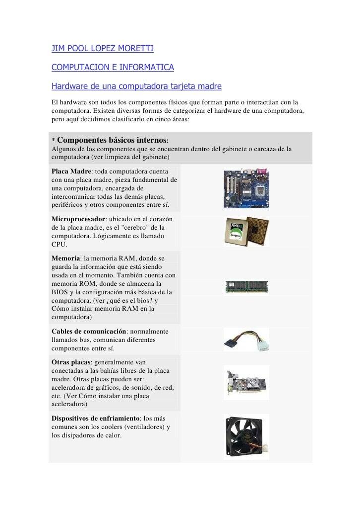 JIM POOL LOPEZ MORETTICOMPUTACION E INFORMATICAHardware de una computadora tarjeta madreEl hardware son todos los componen...