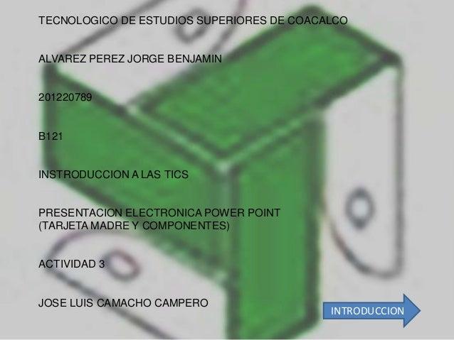 TECNOLOGICO DE ESTUDIOS SUPERIORES DE COACALCOALVAREZ PEREZ JORGE BENJAMIN201220789B121INSTRODUCCION A LAS TICSPRESENTACIO...