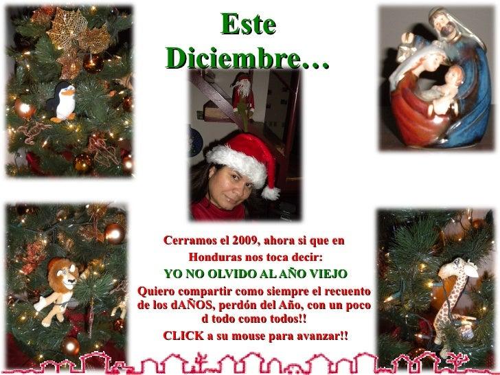 Este Diciembre… Cerramos el 2009, ahora si que en Honduras nos toca decir: YO NO OLVIDO AL AÑO VIEJO Quiero compartir como...