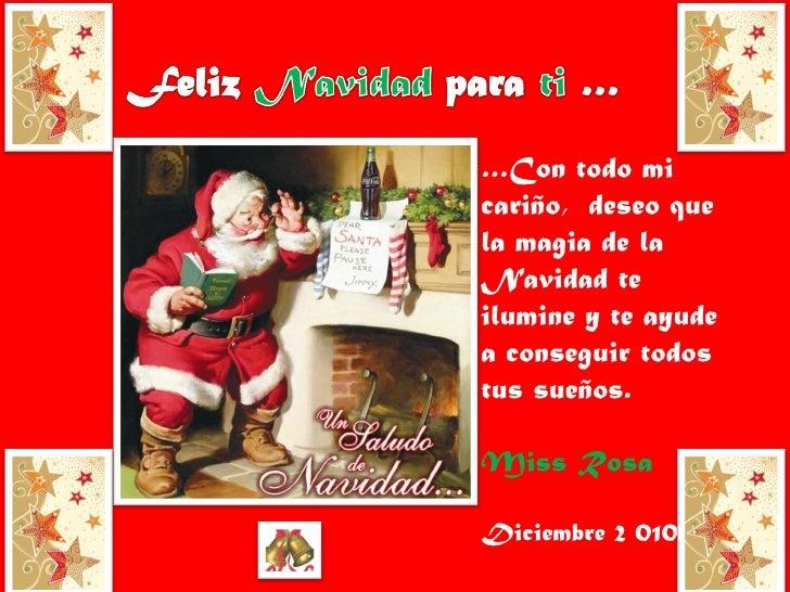 … Con todo mi cariño,  deseo que la magia de la Navidad te ilumine y te ayude a conseguir todos tus sueños. Miss Rosa Dici...