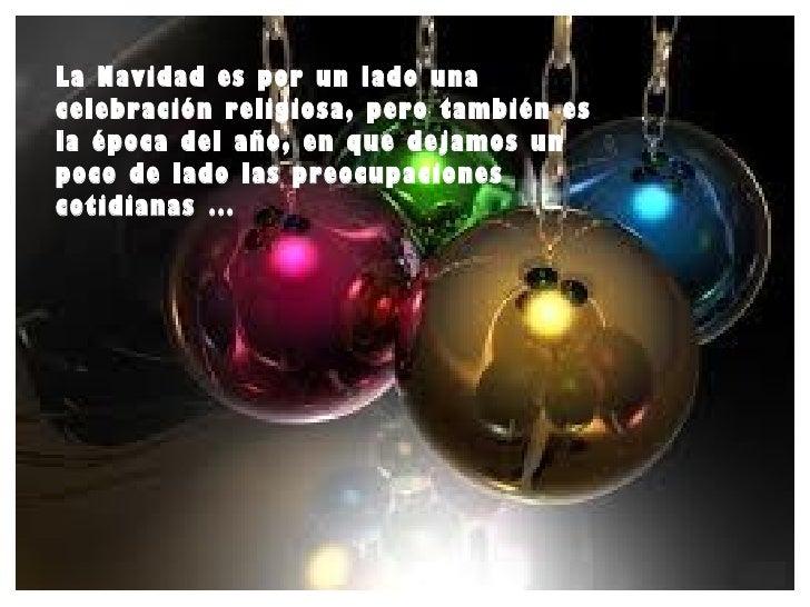 La Navidad es por un lado una celebración religiosa, pero también es la época del año, en que dejamos un poco de lado las ...